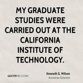Kenneth G. Wilson - My graduate studies were carried out at the California Institute of Technology.