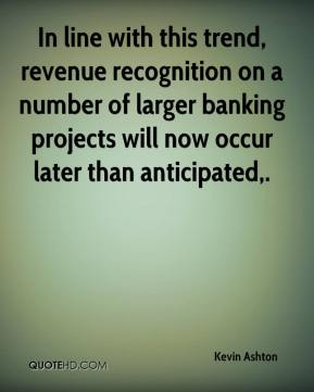 In line with this trend, revenue recognition on a number of larger banking projects will now occur later than anticipated.