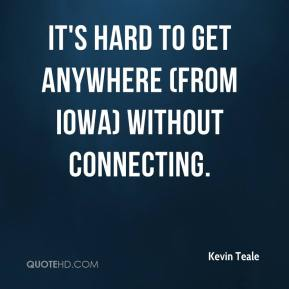 It's hard to get anywhere (from Iowa) without connecting.