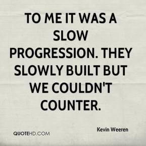 Kevin Weeren  - To me it was a slow progression. They slowly built but we couldn't counter.