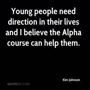 Young people need direction in their lives and I believe the Alpha course can help them.