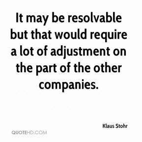 Klaus Stohr  - It may be resolvable but that would require a lot of adjustment on the part of the other companies.