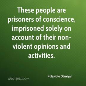 These people are prisoners of conscience, imprisoned solely on account of their non-violent opinions and activities.