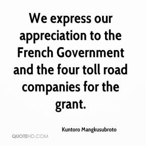 Kuntoro Mangkusubroto  - We express our appreciation to the French Government and the four toll road companies for the grant.