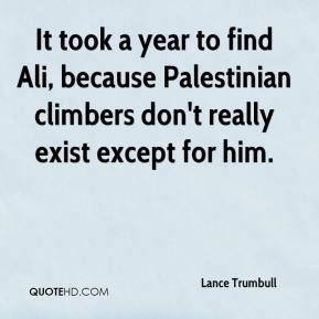 It took a year to find Ali, because Palestinian climbers don't really exist except for him.