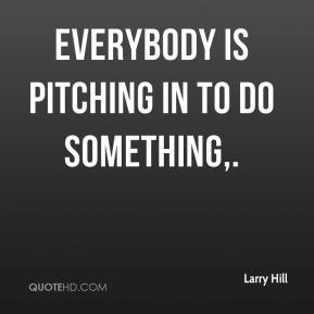 Everybody is pitching in to do something.