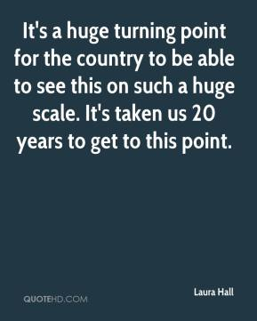 Laura Hall  - It's a huge turning point for the country to be able to see this on such a huge scale. It's taken us 20 years to get to this point.