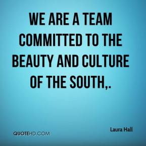 Laura Hall  - We are a team committed to the beauty and culture of the South.