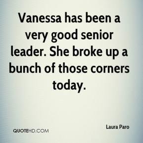 Laura Paro  - Vanessa has been a very good senior leader. She broke up a bunch of those corners today.
