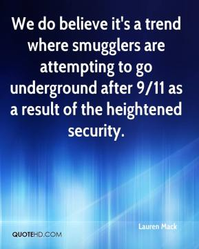 Lauren Mack  - We do believe it's a trend where smugglers are attempting to go underground after 9/11 as a result of the heightened security.
