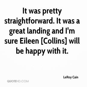 It was pretty straightforward. It was a great landing and I'm sure Eileen [Collins] will be happy with it.
