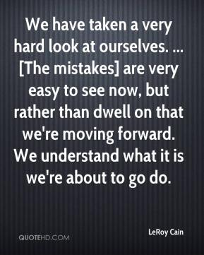 We have taken a very hard look at ourselves. ... [The mistakes] are very easy to see now, but rather than dwell on that we're moving forward. We understand what it is we're about to go do.