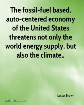 Lester Brown  - The fossil-fuel based, auto-centered economy of the United States threatens not only the world energy supply, but also the climate.