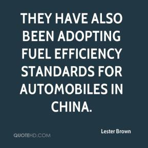 Lester Brown  - They have also been adopting fuel efficiency standards for automobiles in China.