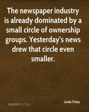 Linda Foley  - The newspaper industry is already dominated by a small circle of ownership groups. Yesterday's news drew that circle even smaller.