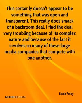 Linda Foley  - This certainly doesn't appear to be something that was open and transparent. This really does smack of a backroom deal. I find the deal very troubling because of its complex nature and because of the fact it involves so many of these large media companies that compete with one another.