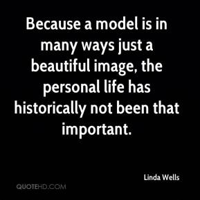 Because a model is in many ways just a beautiful image, the personal life has historically not been that important.
