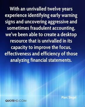 Marc Siegel  - With an unrivalled twelve years experience identifying early warning signs and uncovering aggressive and sometimes fraudulent accounting, we've been able to create a desktop resource that is unrivalled in its capacity to improve the focus, effectiveness and efficiency of those analyzing financial statements.