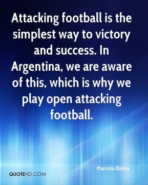 Attacking football is the simplest way to victory and success. In Argentina, we are aware of this, which is why we play open attacking football.
