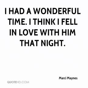 Marci Maynes  - I had a wonderful time. I think I fell in love with him that night.
