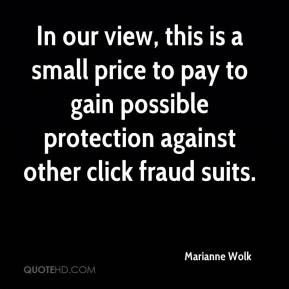 Marianne Wolk  - In our view, this is a small price to pay to gain possible protection against other click fraud suits.