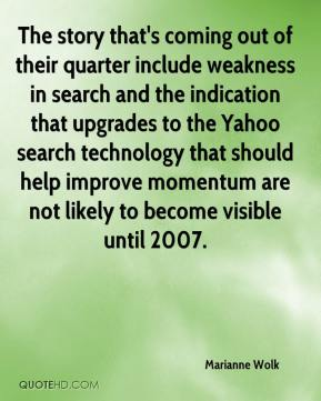 Marianne Wolk  - The story that's coming out of their quarter include weakness in search and the indication that upgrades to the Yahoo search technology that should help improve momentum are not likely to become visible until 2007.