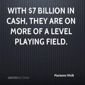 Marianne Wolk  - With $7 billion in cash, they are on more of a level playing field.