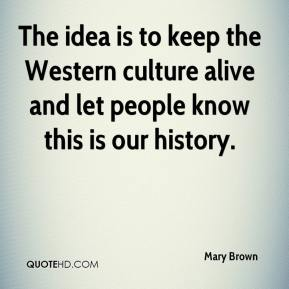 Mary Brown  - The idea is to keep the Western culture alive and let people know this is our history.