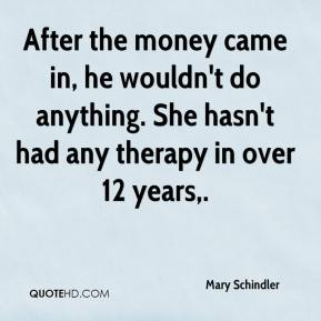 After the money came in, he wouldn't do anything. She hasn't had any therapy in over 12 years.