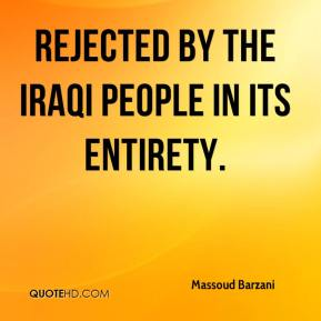 Massoud Barzani  - rejected by the Iraqi people in its entirety.