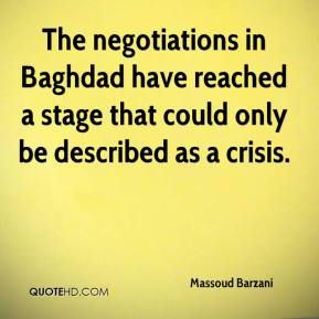 The negotiations in Baghdad have reached a stage that could only be described as a crisis.
