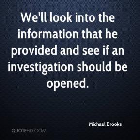 We'll look into the information that he provided and see if an investigation should be opened.