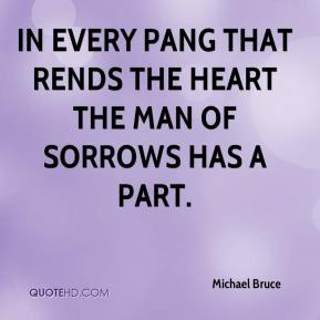 In every pang that rends the heart the Man of Sorrows has a part.