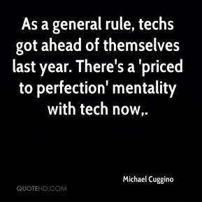 Michael Cuggino  - As a general rule, techs got ahead of themselves last year. There's a 'priced to perfection' mentality with tech now.