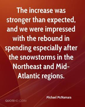 The increase was stronger than expected, and we were impressed with the rebound in spending especially after the snowstorms in the Northeast and Mid-Atlantic regions.