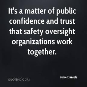 It's a matter of public confidence and trust that safety oversight organizations work together.