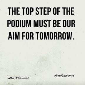 Mike Gascoyne  - The top step of the podium must be our aim for tomorrow.