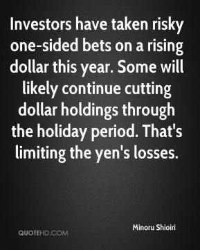 Minoru Shioiri  - Investors have taken risky one-sided bets on a rising dollar this year. Some will likely continue cutting dollar holdings through the holiday period. That's limiting the yen's losses.