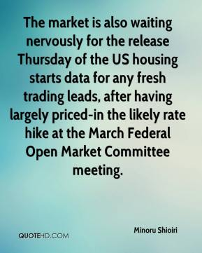 Minoru Shioiri  - The market is also waiting nervously for the release Thursday of the US housing starts data for any fresh trading leads, after having largely priced-in the likely rate hike at the March Federal Open Market Committee meeting.