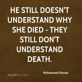 Mohammed Hassan  - He still doesn't understand why she died - they still don't understand death.