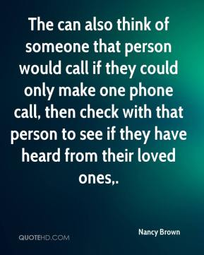 The can also think of someone that person would call if they could only make one phone call, then check with that person to see if they have heard from their loved ones.