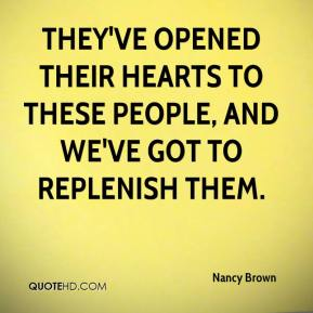 Nancy Brown  - They've opened their hearts to these people, and we've got to replenish them.