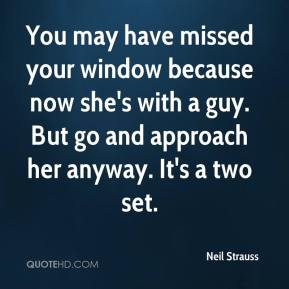 You may have missed your window because now she's with a guy. But go and approach her anyway. It's a two set.