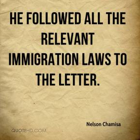 He followed all the relevant immigration laws to the letter.
