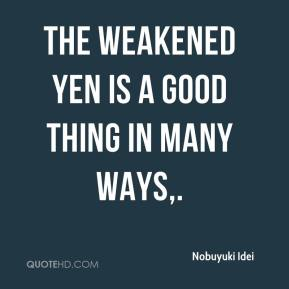 The weakened yen is a good thing in many ways.