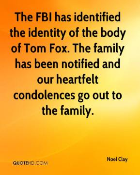 Noel Clay  - The FBI has identified the identity of the body of Tom Fox. The family has been notified and our heartfelt condolences go out to the family.