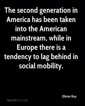 The second generation in America has been taken into the American mainstream, while in Europe there is a tendency to lag behind in social mobility.