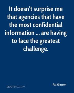 Pat Gleason  - It doesn't surprise me that agencies that have the most confidential information ... are having to face the greatest challenge.