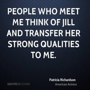 Patricia Richardson - People who meet me think of Jill and transfer her strong qualities to me.
