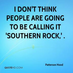 I don't think people are going to be calling it 'Southern rock,' .